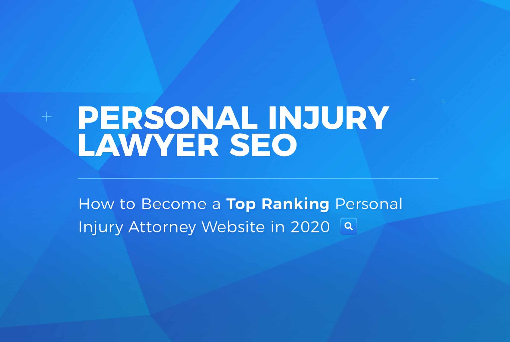 Personal Injury Lawyer SEO: How to Become a Top Ranking Personal Injury Attorney Website in 2020